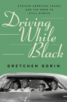 Cover image for Driving while Black : African American travel and the road to civil rights