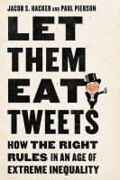 Cover image for Let them eat Tweets : how the right rules in an age of extreme inequality