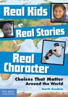 Cover image for Real kids, real stories, real character : choices that matter around the world