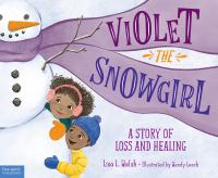 Cover image for Violet the snowgirl : a story of loss and healing