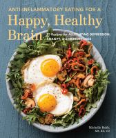 Cover image for Anti-inflammatory eating for a happy, healthy brain 75 recipes for alleviating depression, anxiety, and memory loss