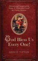 Cover image for God bless us every one!  devotional inspiration from a christmas carol by Charles Dickens