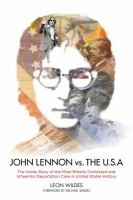 Cover image for John Lennon vs. the U.S.A. : the inside story of the most bitterly contested and influential deportation case in United States history