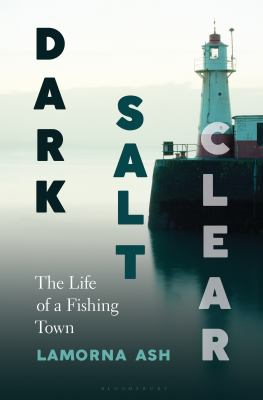 Cover image for Dark, salt, clear : the life of a fishing town