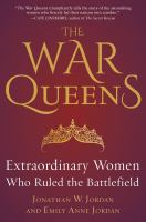Cover image for The war queens extraordinary women who ruled the battlefield