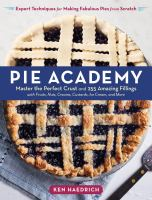 Cover image for Pie academy : master the perfect crust and 255 amazing fillings with fruits, nuts, creams, custards, ice cream, and more : expert techniques for making fabulous pies from scratch