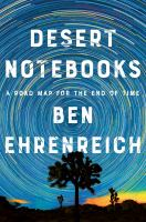 Cover image for Desert notebooks : a road map for the end of time
