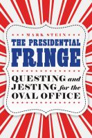 Cover image for The presidential fringe : questing and jesting for the Oval Office