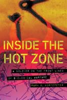 Cover image for Inside the hot zone : a soldier on the front lines of biological warfare