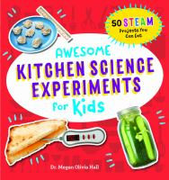 Cover image for Awesome kitchen science experiments for kids : 50 STEAM projects you can eat!