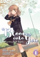 Cover image for Bloom into you : regarding Saeki Sayaka. Novel 1