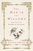 Cover image for The man in the willows : the life of Kenneth Grahame