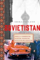 Cover image for Sovietistan : travels in Turkmenistan, Kazakhstan, Tajikistan, Kyrgyzstan, and Uzbekistan