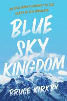 Cover image for Blue sky kingdom : an epic family journey to the heart of the Himalayas