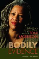 Cover image for Bodily evidence : racism, slavery, and maternal power in the novels of Toni Morrison