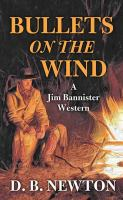 Cover image for Bullets on the wind : a Jim Bannister western