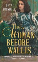Cover image for The woman before Wallis a novel of Windsors, Vanderbilts, and royal scandal