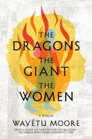 Cover image for The dragons, the giant, the women : a memoir
