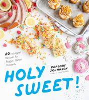 Cover image for Holy sweet! : 60 indulgent recipes for bigger, better desserts