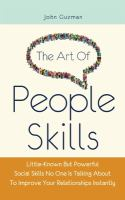 Cover image for The art of people skills : little-known but powerful social skills no one is talking about to improve your relationships instantly