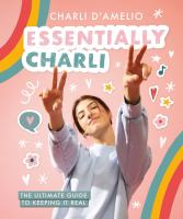 Cover image for Essentially Charli The ultimate guide to keeping it real