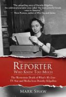 Cover image for The reporter who knew too much : the mysterious death of What's My Line TV star and media icon Dorothy Kilgallen