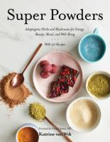 Cover image for Super powders : adaptogenic herbs and mushrooms for energy, beauty, mood, and well-being : with 50 recipes
