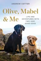Cover image for Olive, Mabel & me : life and adventures with two very good dogs