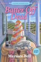 Cover image for Batter off dead : a southern cake baker mystery