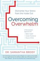 Cover image for Overcoming overwhelm : dismantle your stress from the inside out