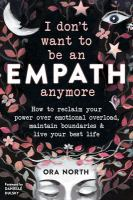 Cover image for I don't want to be an empath anymore : how to reclaim your power over emotional overload, maintain boundaries & live your best life