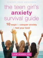 Cover image for The teen girl's anxiety survival guide : ten ways to conquer anxiety and feel your best