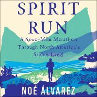 Cover image for Spirit run A 6000-mile marathon through north america's stolen land