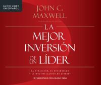 Cover image for La mejor inversión de un líder la atracción, el desarrollo y la multiplicacioń de líderes