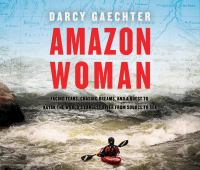 Cover image for Amazon woman Facing fears, chasing dreams, and a quest to kayak the world's largest river from source to sea