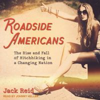 Cover image for Roadside Americans the rise and fall of hitchhiking in a changing nation