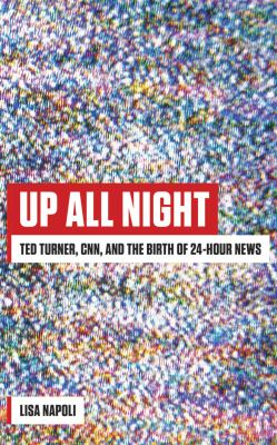 Cover image for Up all night Ted Turner, CNN, and the birth of 24-hour news