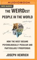 Cover image for The WEIRDest people in the world how the West became psychologically peculiar and particularly prosperous