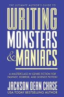 Cover image for Writing monsters & maniacs : a masterclass in genre fiction for fantasy, horror, and science fiction