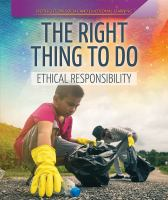 Cover image for The right thing to do : ethical responsibility