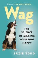 Cover image for Wag : the science of making your dog happy