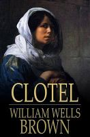 Cover image for Clotel  or, the president's daughter