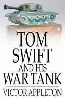 Cover image for Tom Swift and his war tank  or doing his bit for Uncle Sam
