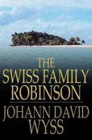 Cover image for The Swiss family Robinson  or adventures in a desert island