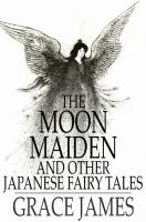 Cover image for The moon maiden  and other Japanese fairy tales