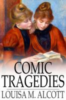 """Cover image for Comic tragedies  written by """"Jo"""" and """"Meg"""" and acted by the """"Little women"""""""