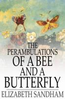 Cover image for The perambulations of a bee and a butterfly  in which are delineated those smaller traits of character which escape the observation of larger spectators