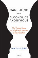 Cover image for Carl Jung and alcoholics anonymous  the twelve steps as a spiritual journey of individuation