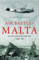 Cover image for Air battle of Malta  aircraft losses and crash sites, 1940-1942