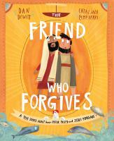 Cover image for The friend who forgives : a true story about how Peter failed and Jesus forgave